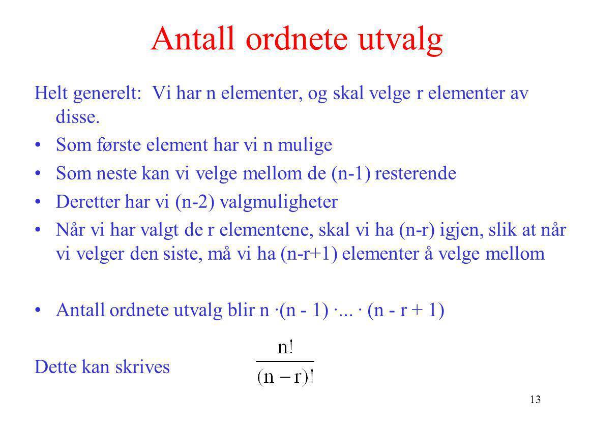 Antall ordnete utvalg Helt generelt: Vi har n elementer, og skal velge r elementer av disse. Som første element har vi n mulige.