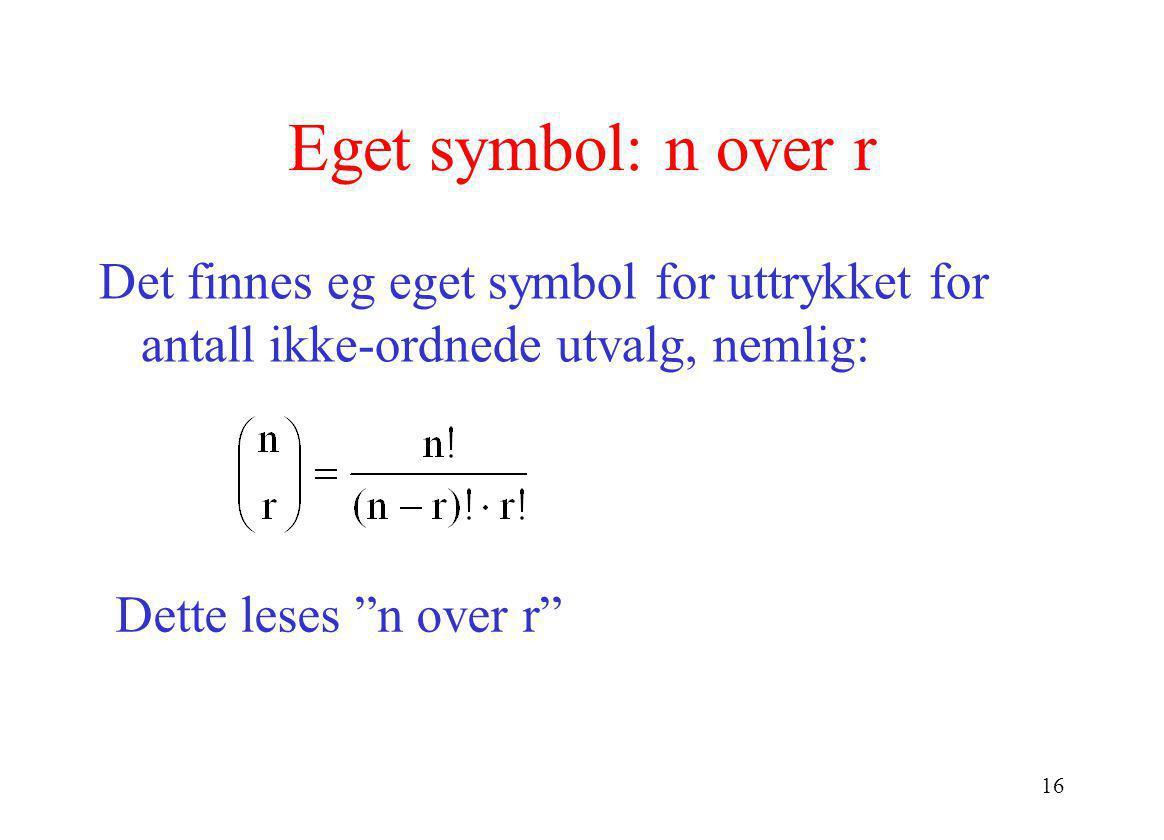 Eget symbol: n over r Det finnes eg eget symbol for uttrykket for antall ikke-ordnede utvalg, nemlig: