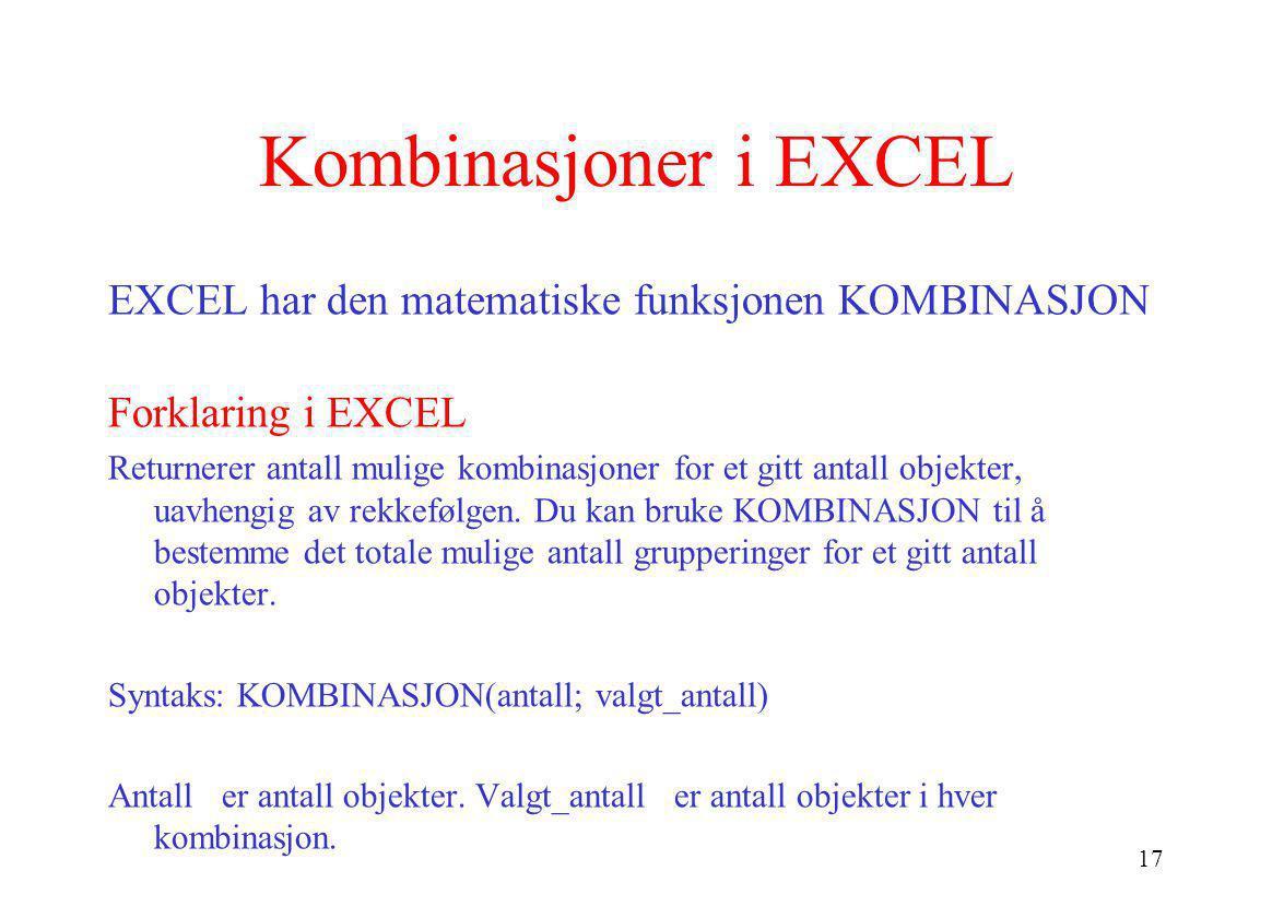 Kombinasjoner i EXCEL EXCEL har den matematiske funksjonen KOMBINASJON