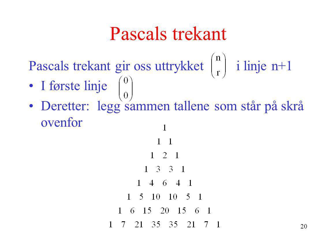 Pascals trekant Pascals trekant gir oss uttrykket i linje n+1