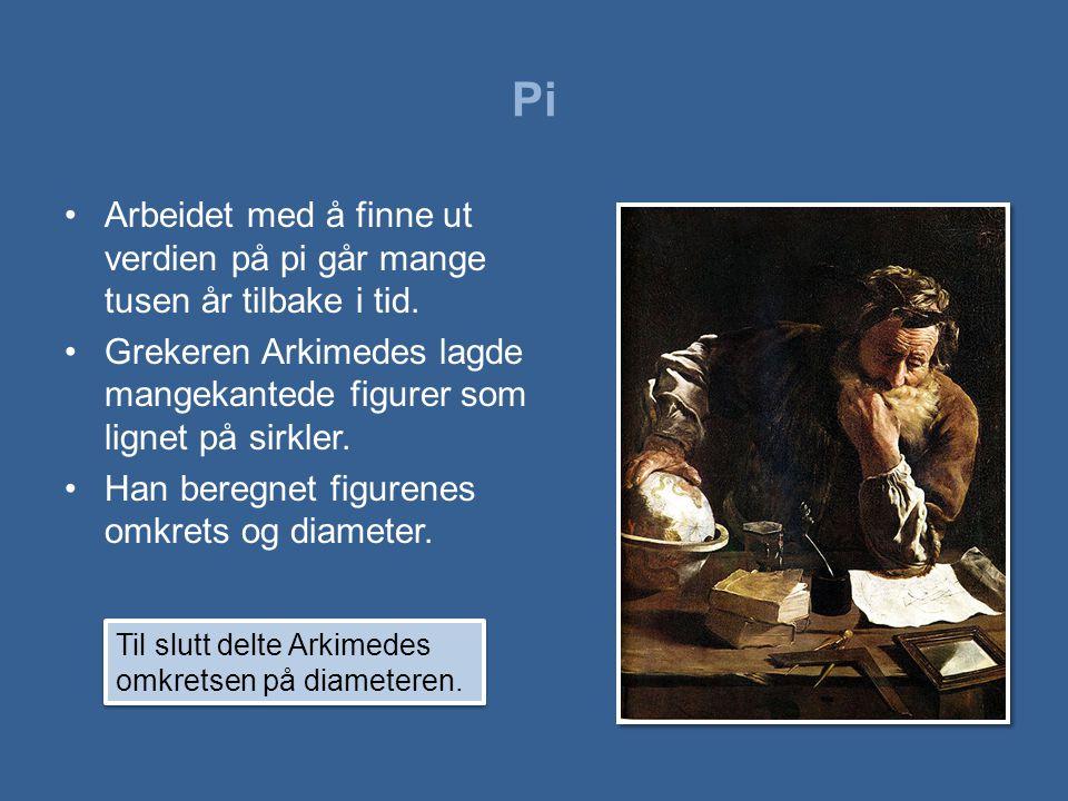 Pi Arbeidet med å finne ut verdien på pi går mange tusen år tilbake i tid. Grekeren Arkimedes lagde mangekantede figurer som lignet på sirkler.