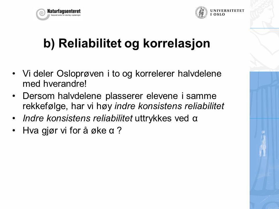 b) Reliabilitet og korrelasjon