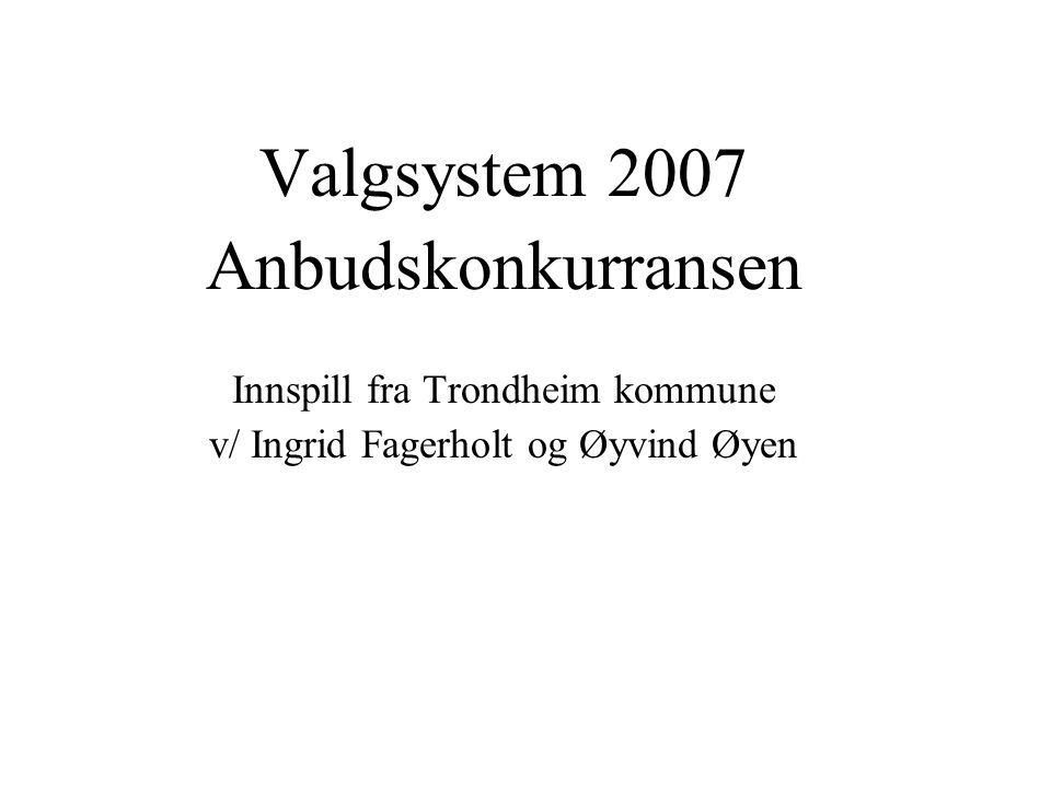Valgsystem 2007 Anbudskonkurransen Innspill fra Trondheim kommune