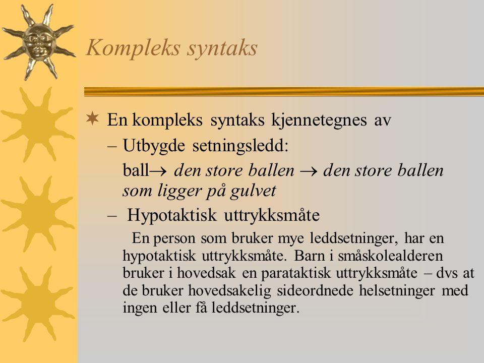 Kompleks syntaks En kompleks syntaks kjennetegnes av