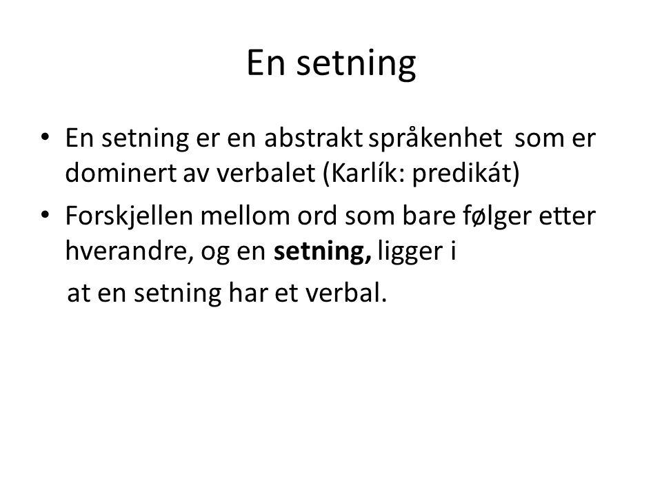 En setning En setning er en abstrakt språkenhet som er dominert av verbalet (Karlík: predikát)
