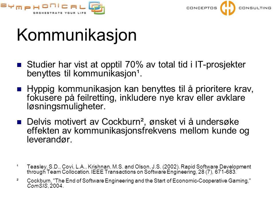 Kommunikasjon Studier har vist at opptil 70% av total tid i IT-prosjekter benyttes til kommunikasjon¹.