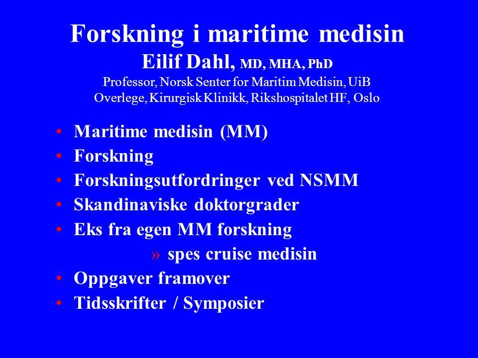 Forskning i maritime medisin Eilif Dahl, MD, MHA, PhD Professor, Norsk Senter for Maritim Medisin, UiB Overlege, Kirurgisk Klinikk, Rikshospitalet HF, Oslo