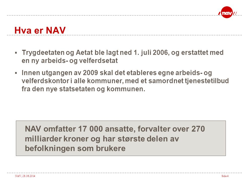 Hva er NAV Trygdeetaten og Aetat ble lagt ned 1. juli 2006, og erstattet med en ny arbeids- og velferdsetat.