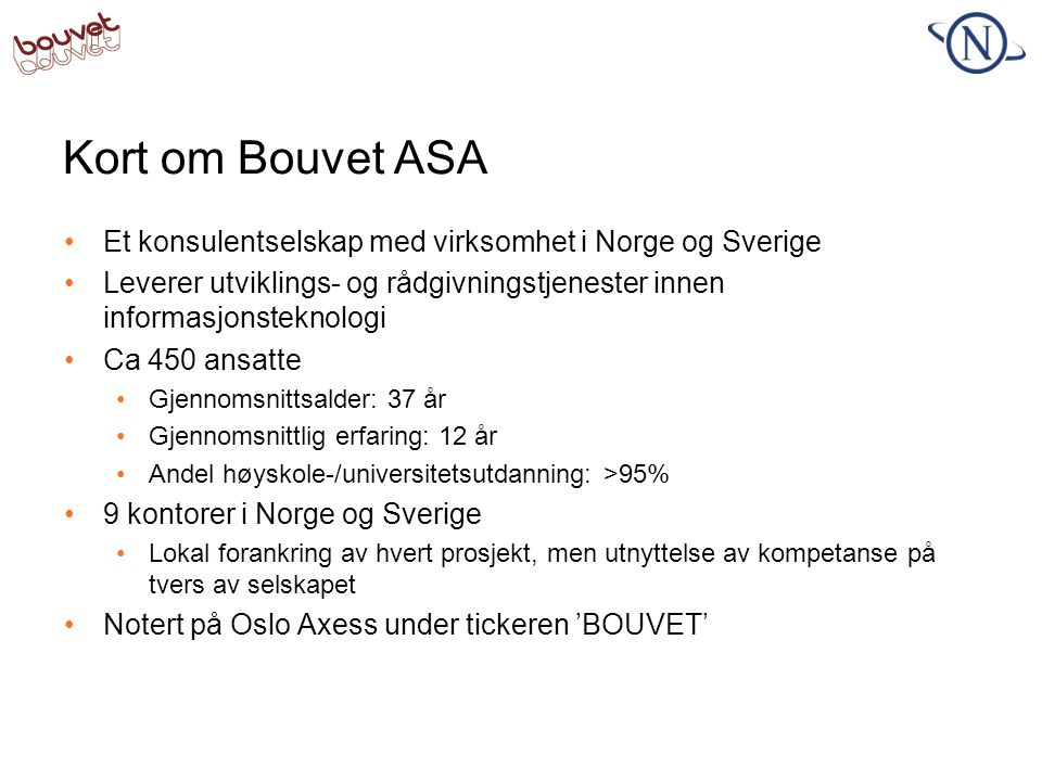 Kort om Bouvet ASA Et konsulentselskap med virksomhet i Norge og Sverige. Leverer utviklings- og rådgivningstjenester innen informasjonsteknologi.