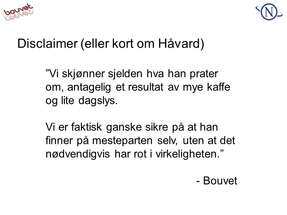 Disclaimer (eller kort om Håvard)
