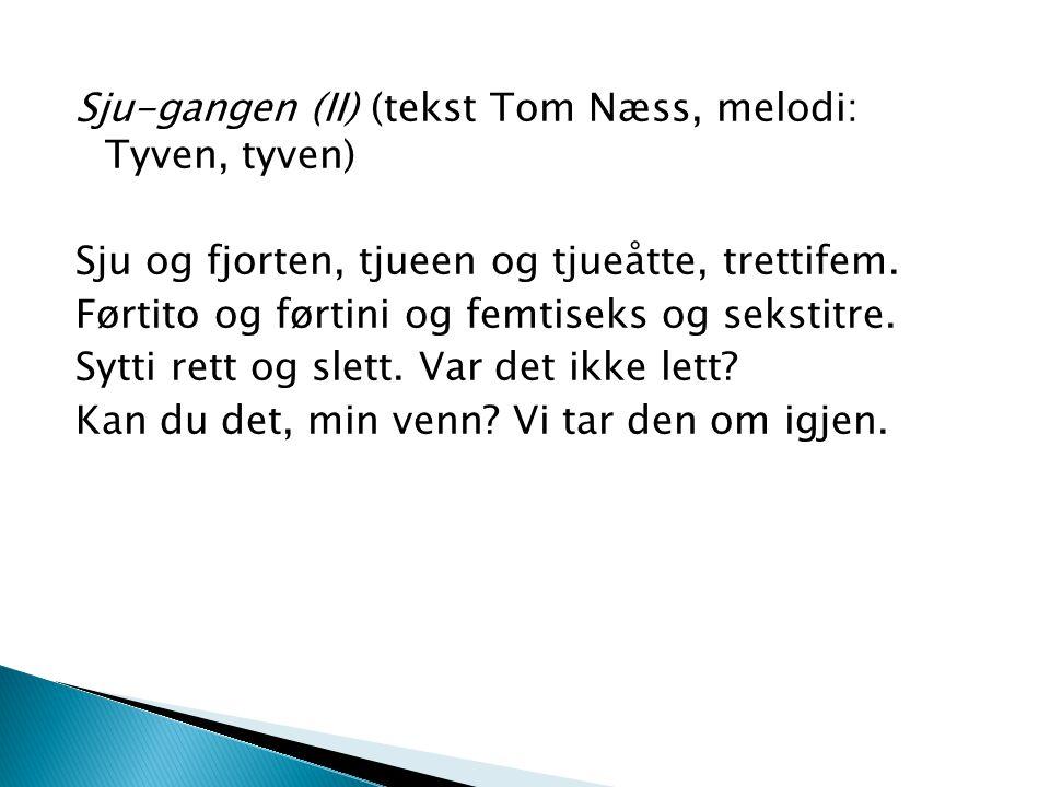 Sju-gangen (II) (tekst Tom Næss, melodi: Tyven, tyven)