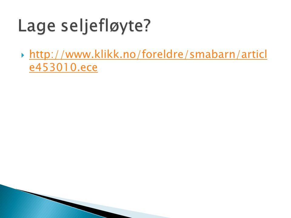 Lage seljefløyte http://www.klikk.no/foreldre/smabarn/articl e453010.ece