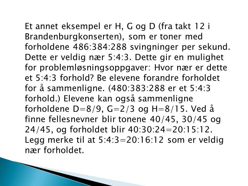 Et annet eksempel er H, G og D (fra takt 12 i Brandenburgkonserten), som er toner med forholdene 486:384:288 svingninger per sekund.