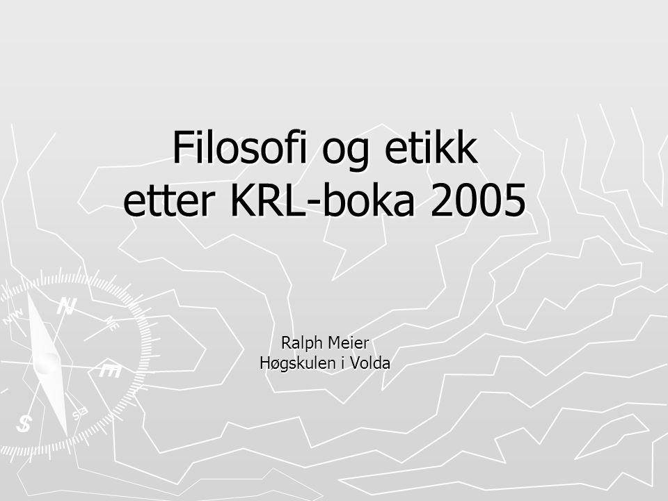 Filosofi og etikk etter KRL-boka 2005 Ralph Meier Høgskulen i Volda