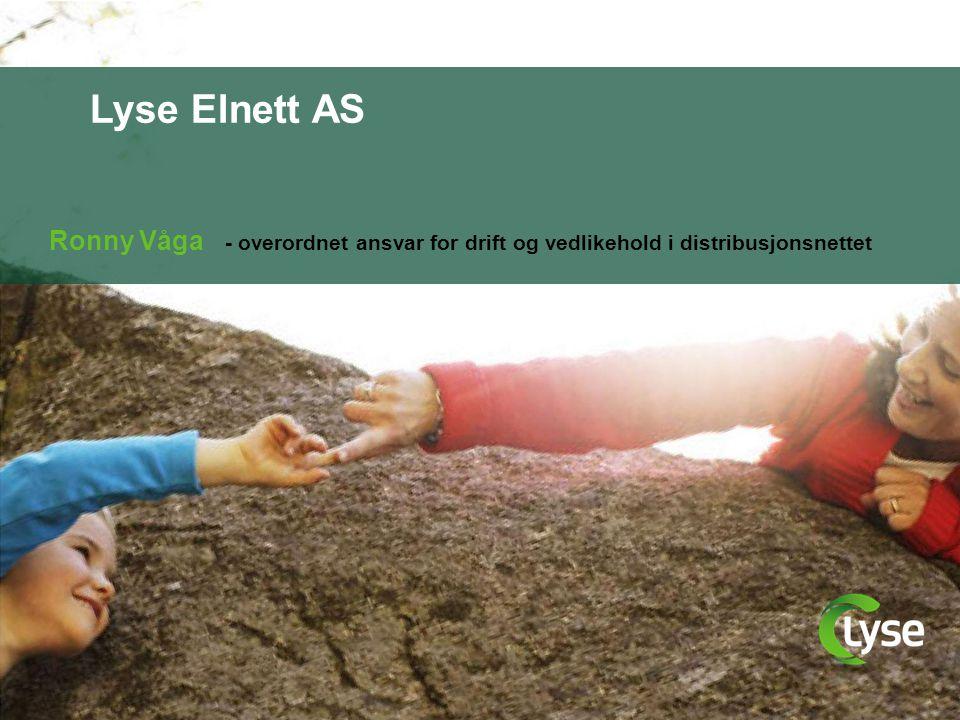 Lyse Elnett AS Ronny Våga - overordnet ansvar for drift og vedlikehold i distribusjonsnettet