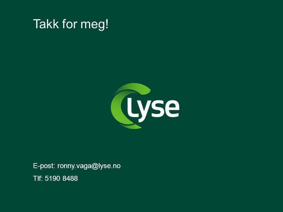 Takk for meg! E-post: ronny.vaga@lyse.no Tlf: 5190 8488