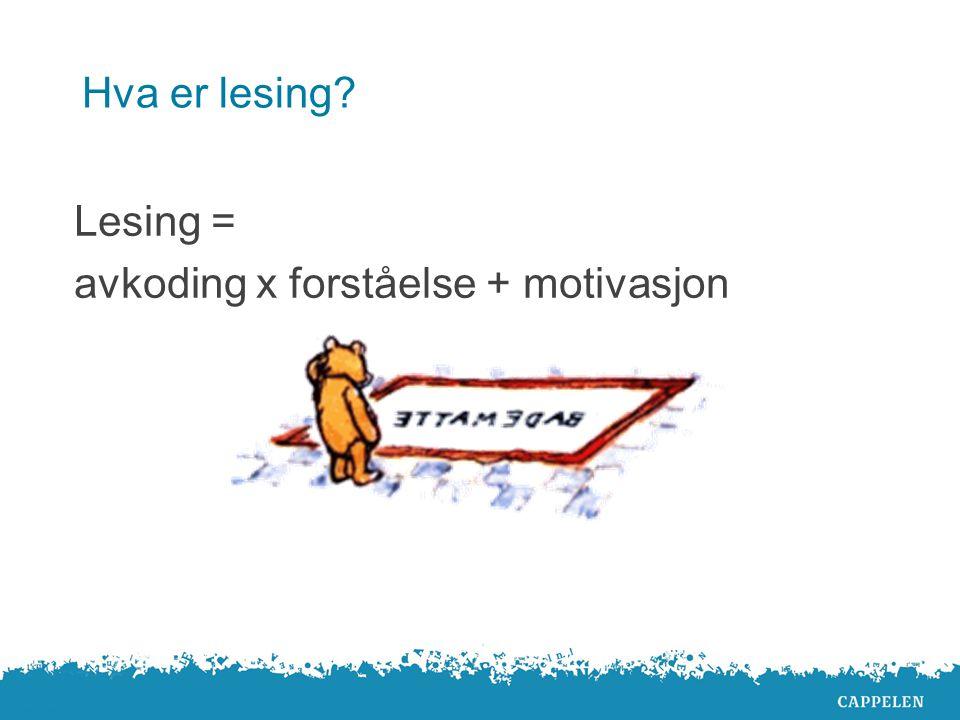 Hva er lesing Lesing = avkoding x forståelse + motivasjon