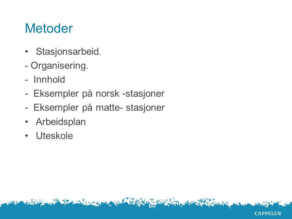Metoder Stasjonsarbeid. - Organisering. - Innhold
