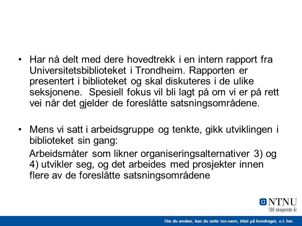 Har nå delt med dere hovedtrekk i en intern rapport fra Universitetsbiblioteket i Trondheim. Rapporten er presentert i biblioteket og skal diskuteres i de ulike seksjonene. Spesiell fokus vil bli lagt på om vi er på rett vei når det gjelder de foreslåtte satsningsområdene.