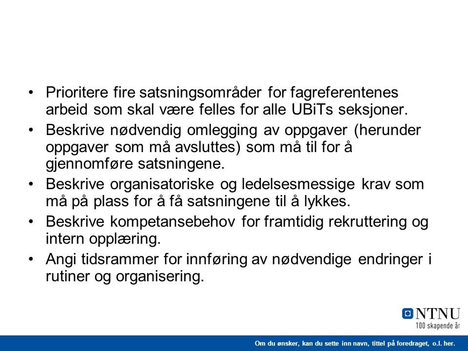 Prioritere fire satsningsområder for fagreferentenes arbeid som skal være felles for alle UBiTs seksjoner.