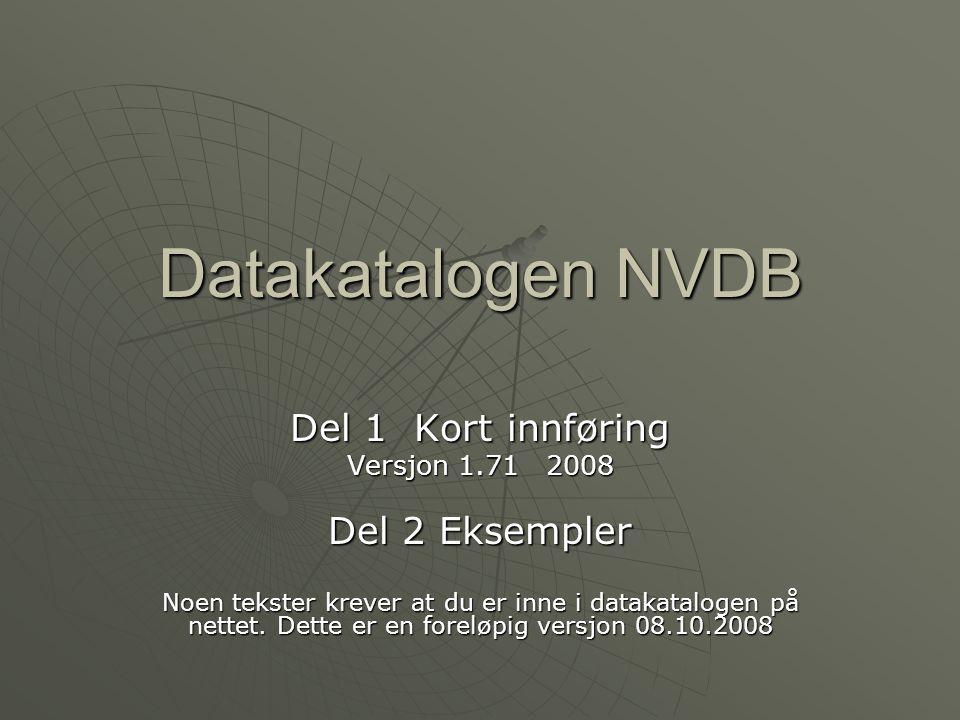 Datakatalogen NVDB Del 1 Kort innføring Del 2 Eksempler