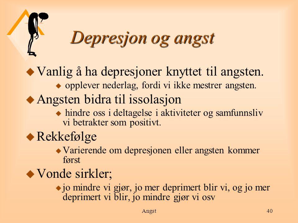 Depresjon og angst Vanlig å ha depresjoner knyttet til angsten.