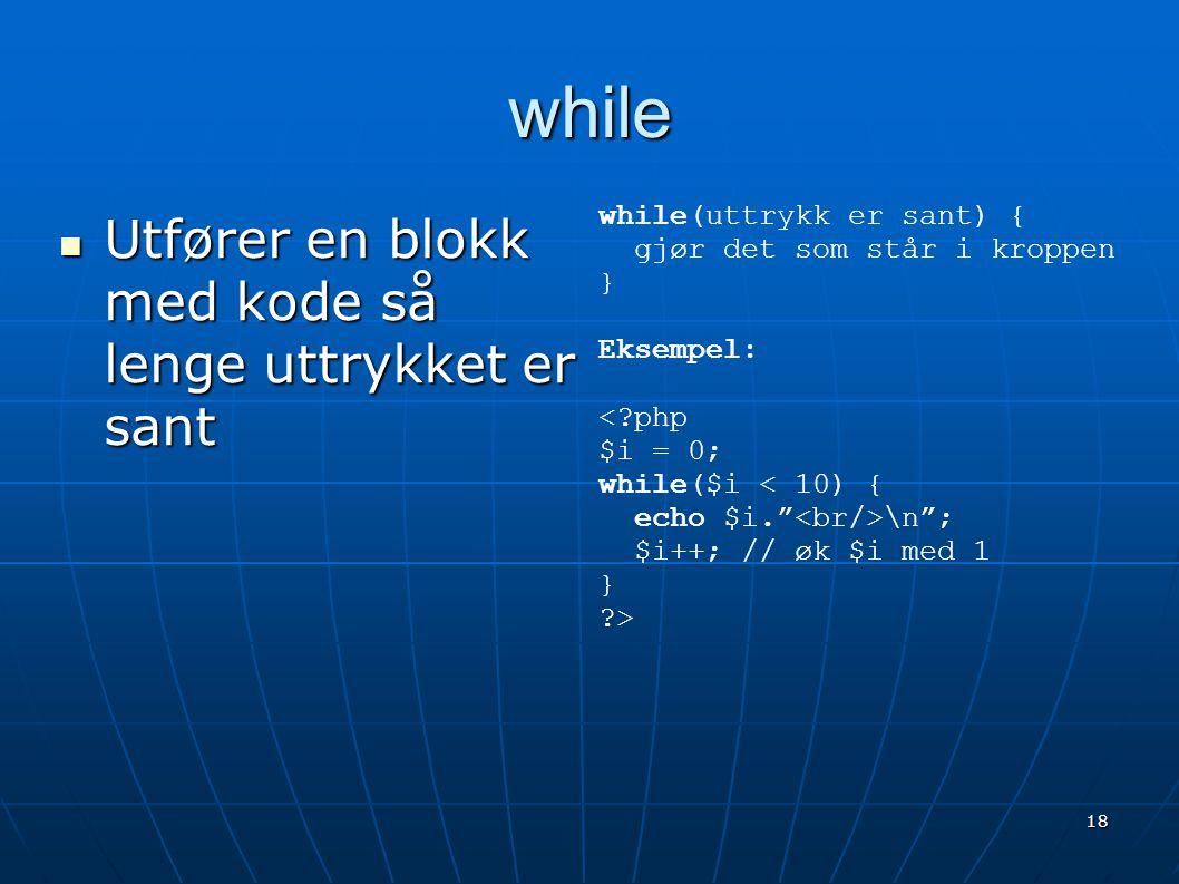 while Utfører en blokk med kode så lenge uttrykket er sant