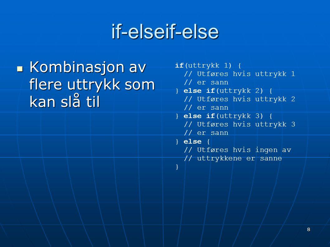 if-elseif-else Kombinasjon av flere uttrykk som kan slå til