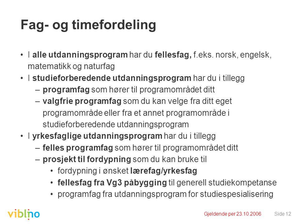 Fag- og timefordeling I alle utdanningsprogram har du fellesfag, f.eks. norsk, engelsk, matematikk og naturfag.