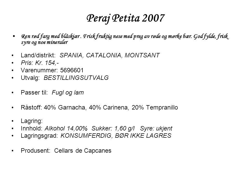 Peraj Petita 2007 Ren rød farg med blåskjær . Frisk fruktig nese med preg av røde og mørke bær. God fylde, frisk syre og noe mineraler.