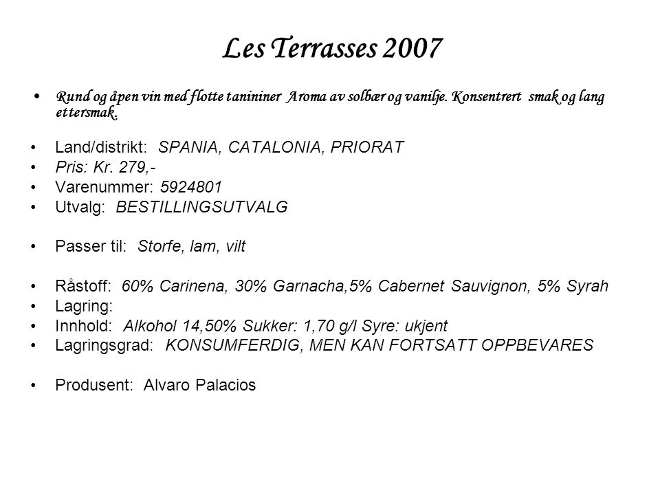 Les Terrasses 2007 Rund og åpen vin med flotte tanininer Aroma av solbær og vanilje. Konsentrert smak og lang ettersmak.