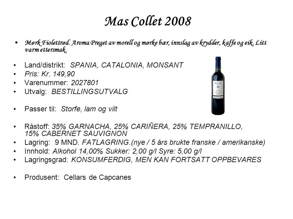 Mas Collet 2008 Mørk Fiolettrød. Aroma Preget av morell og mørke bær, innslag av krydder, kaffe og eik. Litt varm ettersmak.