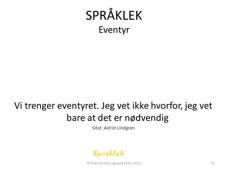 SPRÅKLEK Eventyr Vi trenger eventyret. Jeg vet ikke hvorfor, jeg vet bare at det er nødvendig. Sitat: Astrid Lindgren.