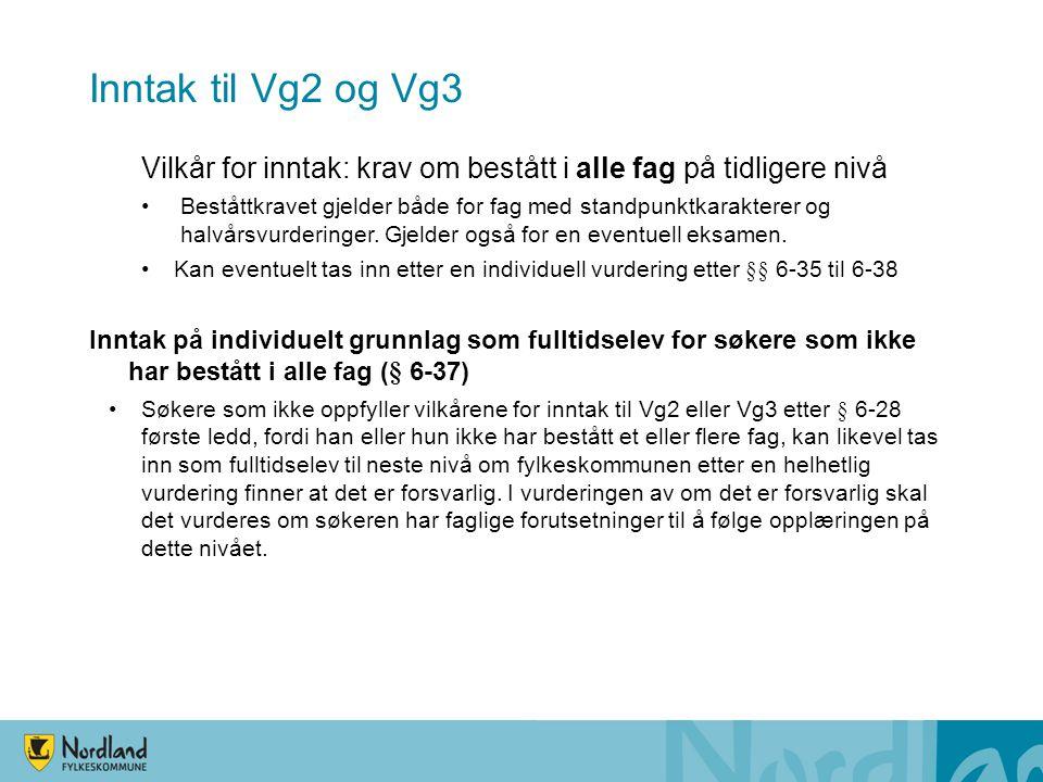 Inntak til Vg2 og Vg3 Vilkår for inntak: krav om bestått i alle fag på tidligere nivå.