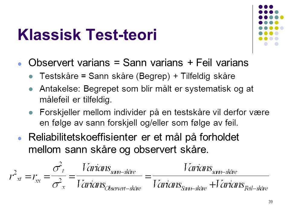 Klassisk Test-teori Observert varians = Sann varians + Feil varians