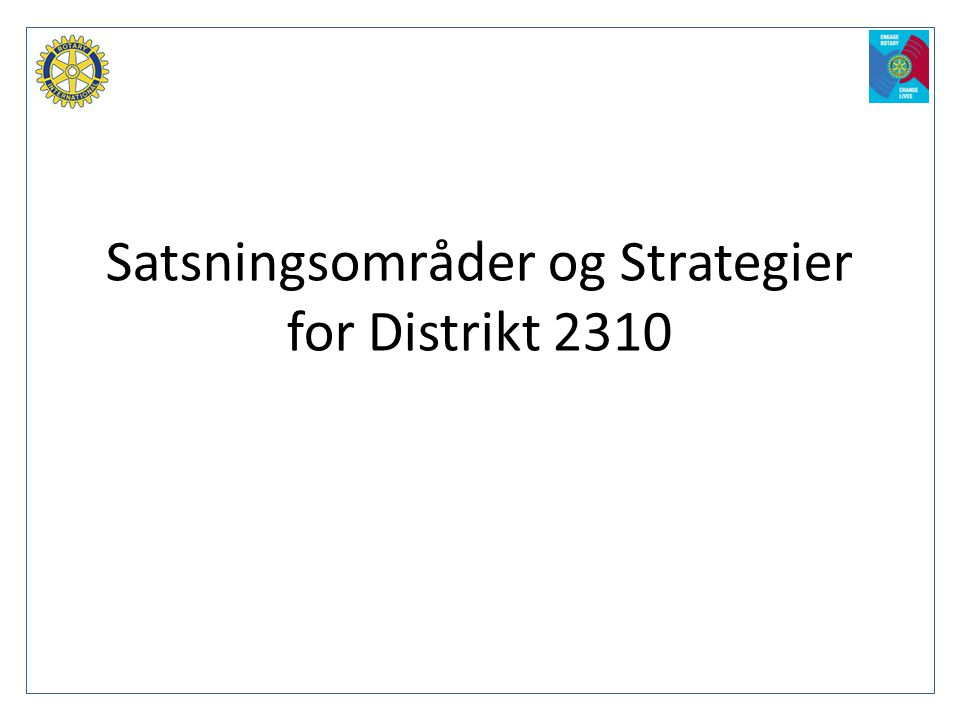 Satsningsområder og Strategier for Distrikt 2310