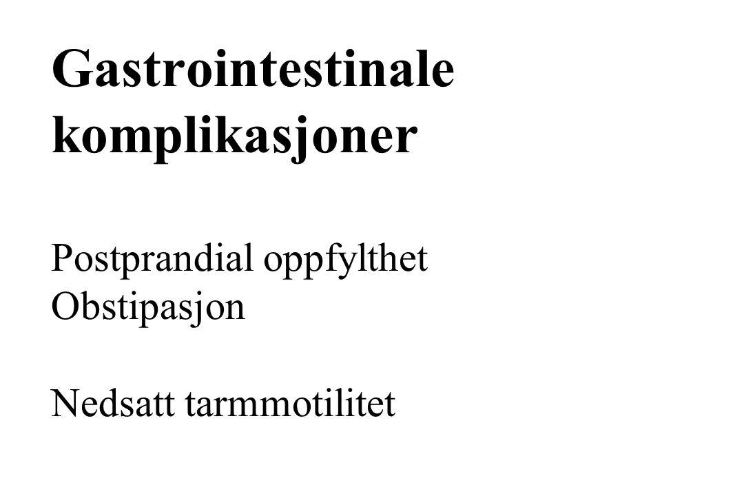 Gastrointestinale komplikasjoner Postprandial oppfylthet Obstipasjon Nedsatt tarmmotilitet