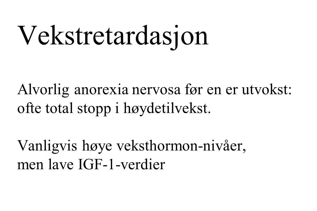 Vekstretardasjon Alvorlig anorexia nervosa før en er utvokst: ofte total stopp i høydetilvekst.