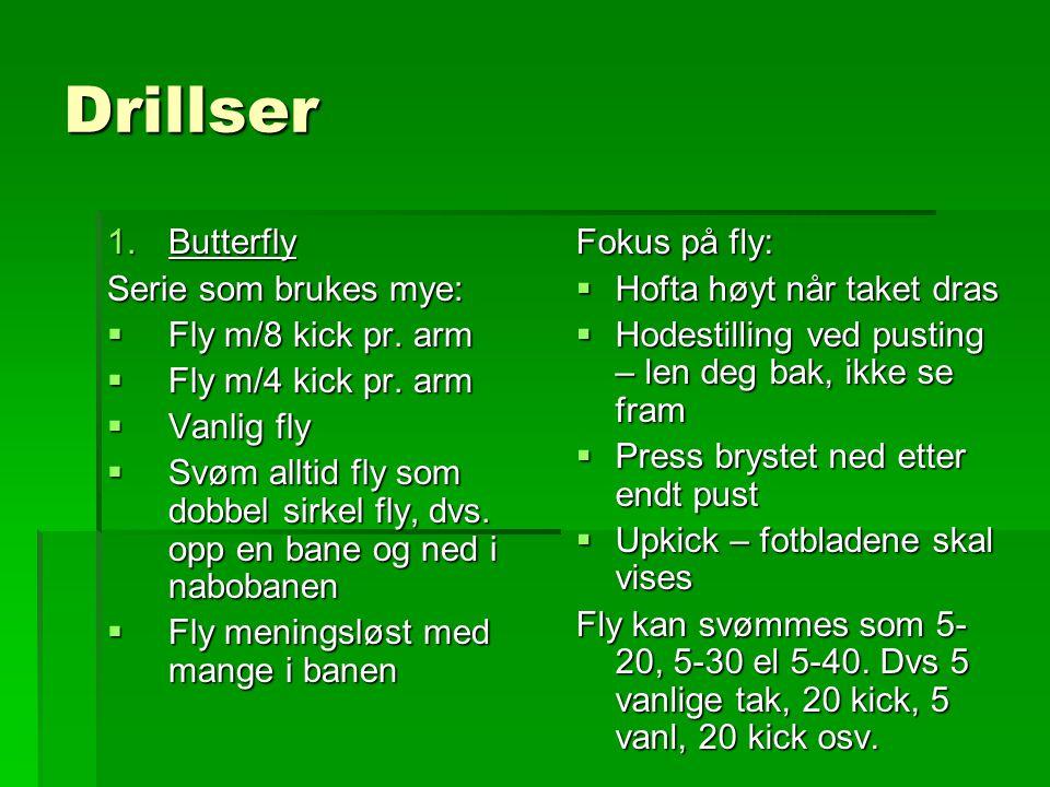 Drillser Butterfly Serie som brukes mye: Fly m/8 kick pr. arm