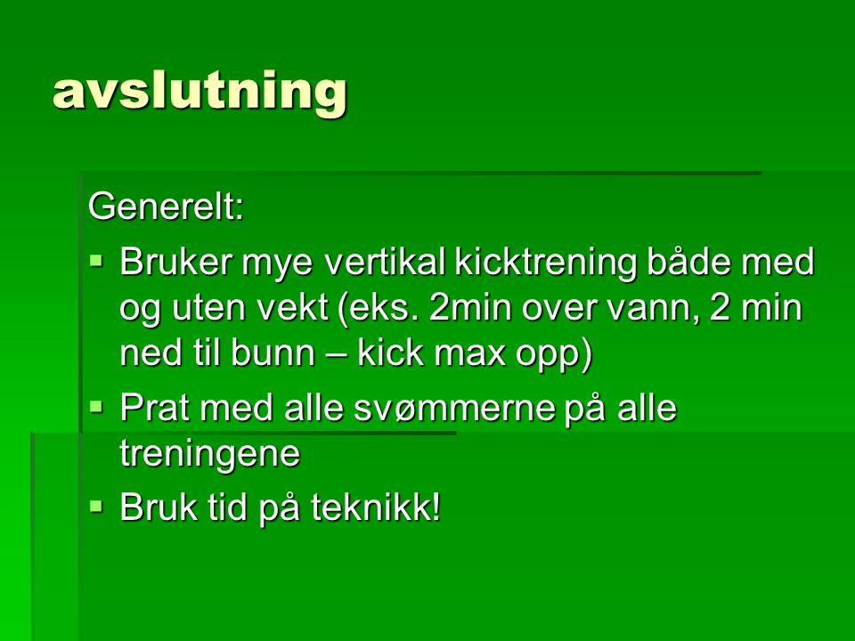 avslutning Generelt: Bruker mye vertikal kicktrening både med og uten vekt (eks. 2min over vann, 2 min ned til bunn – kick max opp)