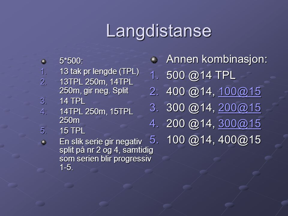 Langdistanse Annen kombinasjon: 500 @14 TPL 400 @14, 100@15