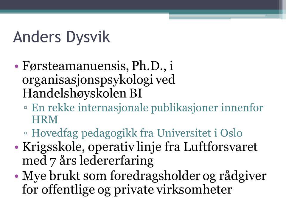 Anders Dysvik Førsteamanuensis, Ph.D., i organisasjonspsykologi ved Handelshøyskolen BI. En rekke internasjonale publikasjoner innenfor HRM.