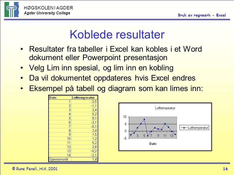 Koblede resultater Resultater fra tabeller i Excel kan kobles i et Word dokument eller Powerpoint presentasjon.