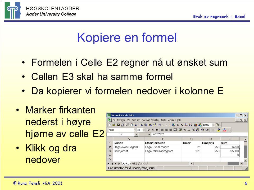 Kopiere en formel Formelen i Celle E2 regner nå ut ønsket sum