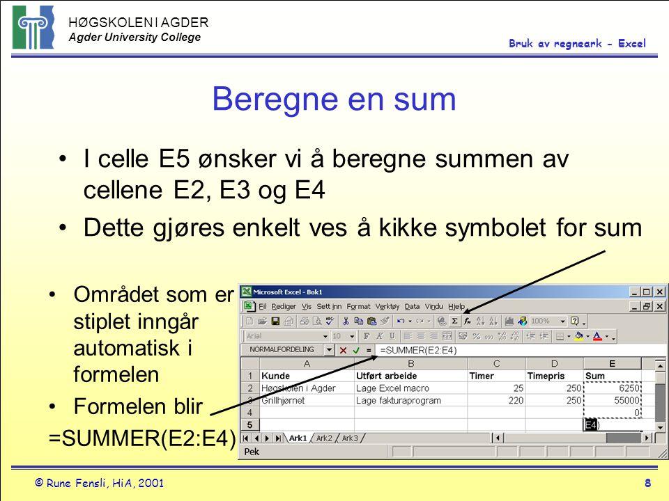 Beregne en sum I celle E5 ønsker vi å beregne summen av cellene E2, E3 og E4. Dette gjøres enkelt ves å kikke symbolet for sum.