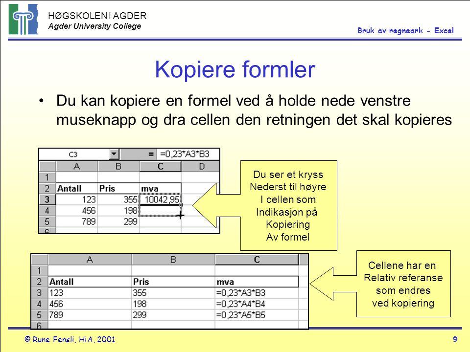 Kopiere formler Du kan kopiere en formel ved å holde nede venstre museknapp og dra cellen den retningen det skal kopieres.