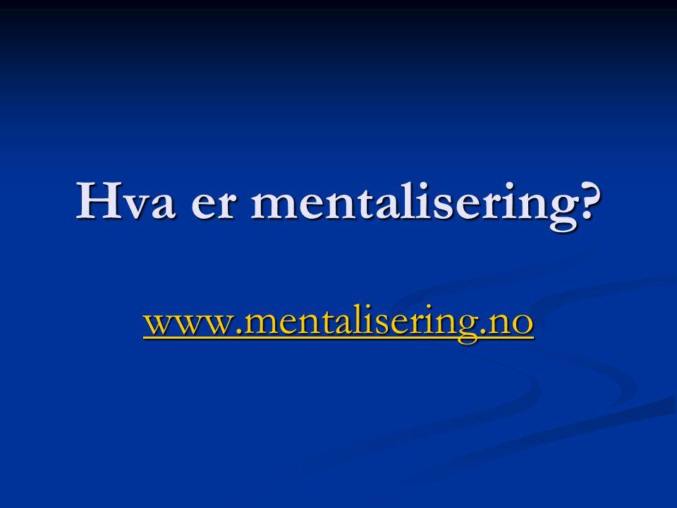 Hva er mentalisering www.mentalisering.no