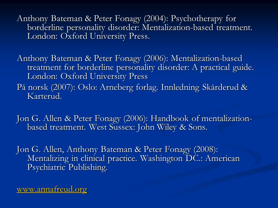 Anthony Bateman & Peter Fonagy (2004): Psychotherapy for borderline personality disorder: Mentalization-based treatment. London: Oxford University Press.