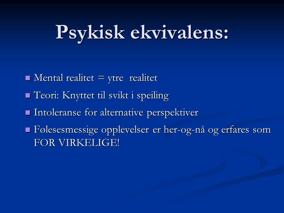 Psykisk ekvivalens: Mental realitet = ytre realitet