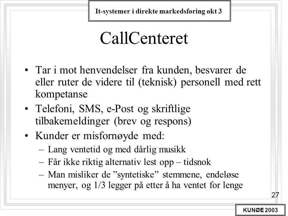 CallCenteret Tar i mot henvendelser fra kunden, besvarer de eller ruter de videre til (teknisk) personell med rett kompetanse.
